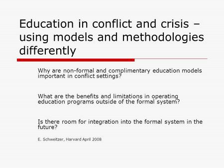 Education in conflict and crisis – using models and methodologies differently Why are non-formal and complimentary education models important in conflict.