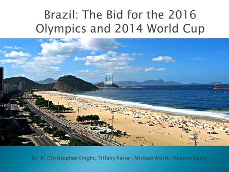 Brazil: The Bid for the 2016 Olympics and 2014 World Cup.