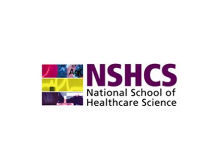 National School of Healthcare Science  Established in October 2011, part of Health Education England  'Modernising Scientific Careers' - healthcare.