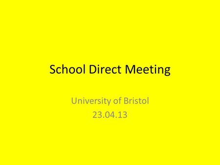 School Direct Meeting University of Bristol 23.04.13.