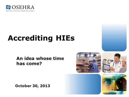 Accrediting HIEs An idea whose time has come? October 30, 2013.