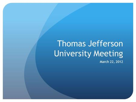 Thomas Jefferson University Meeting March 22, 2012.
