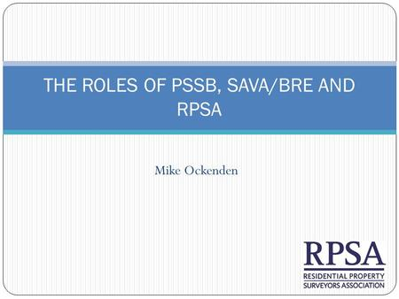 Mike Ockenden THE ROLES OF PSSB, SAVA/BRE AND RPSA.