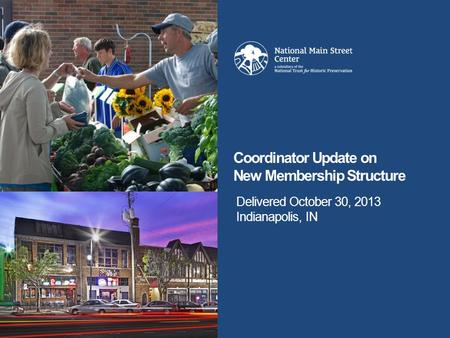 Delivered October 30, 2013 Indianapolis, IN Coordinator Update on New Membership Structure.