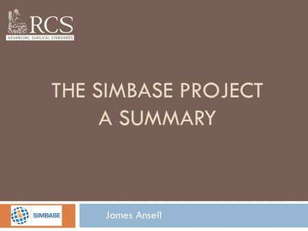 THE SIMBASE PROJECT A SUMMARY James Ansell. OVERVIEW OF PROJECT 6 STAGES  WP1MANAGEMENT  WP2DEVELOPMENT OF IAM  WP3PILOT OF ICT BASED SIM ADOPTION.