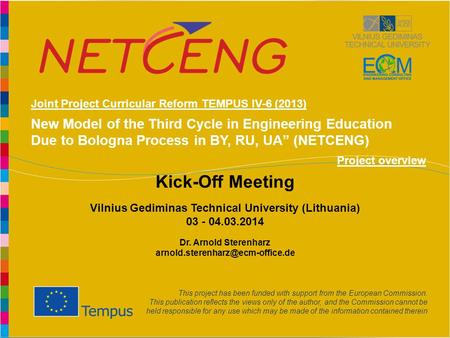 "Www.netceng.eu New Model of the Third Cycle in Engineering Education Due to Bologna Process in BY, RU, UA"" (NETCENG) This project has been funded with."