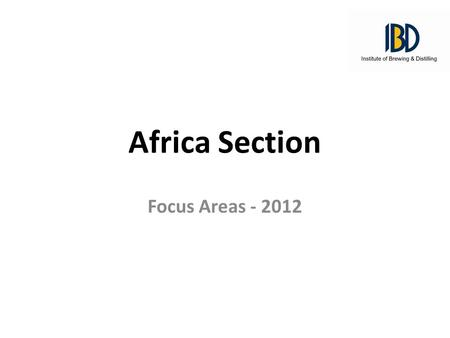 Africa Section Focus Areas - 2012. Focus Areas Examinations – Cost-effective training for candidates Convention – Complete preparations – Define success.