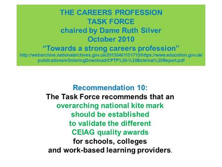 "THE CAREERS PROFESSION TASK FORCE chaired by Dame Ruth Silver October 2010 ""Towards a strong careers profession"""