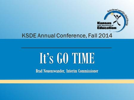 KSDE Annual Conference, Fall 2014. Where have we been? Where are we now? Where are we headed?