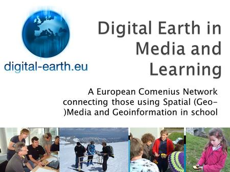 A European Comenius Network connecting those using Spatial (Geo- )Media and Geoinformation in school.