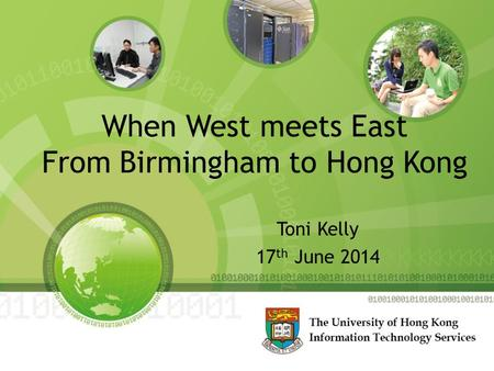Toni Kelly 17 th June 2014 When West meets East From Birmingham to Hong Kong.