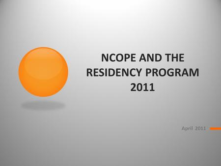 NCOPE AND THE RESIDENCY PROGRAM 2011 April 2011. NCOPE is… The National Commission on Orthotic and Prosthetic Education A 501(c)(3) non-profit organization.