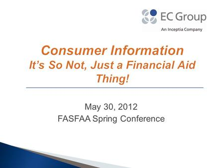 May 30, 2012 FASFAA Spring Conference. Consumer Information Requirements & Campus Implementation 2.