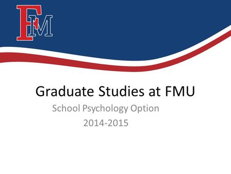 Graduate Studies at FMU School Psychology Option 2014-2015.