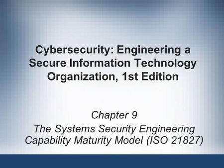 The Systems Security Engineering Capability Maturity Model (ISO 21827)