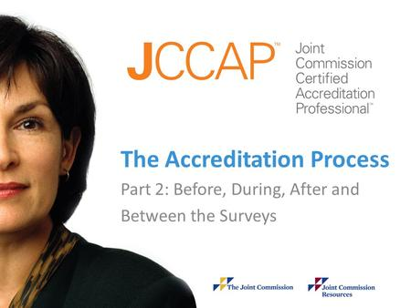 1 The Accreditation Process Part 2: Before, During, After and Between the Surveys.