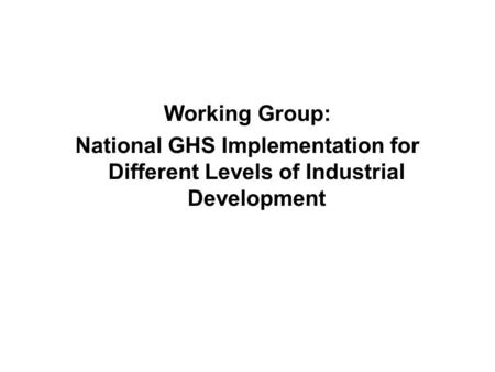 Working Group: National GHS Implementation for Different Levels of Industrial Development.