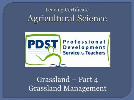 Grassland – Part 4 Grassland Management.  Good Grassland Management involves the following: 1. Finding out the amount of herbage required. 2. The application.