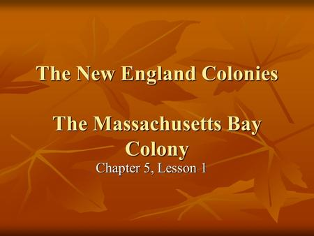 The New England Colonies The Massachusetts Bay Colony