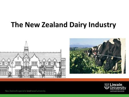New Zealand's specialist land-based university The New Zealand Dairy Industry.