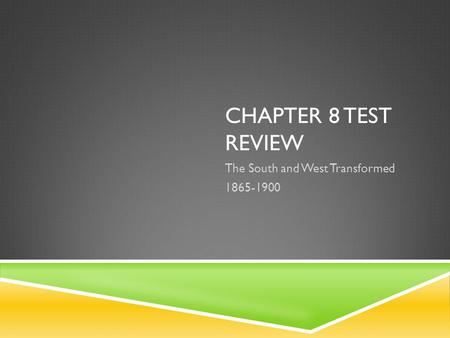 Chapter 8 Test Review The South and West Transformed