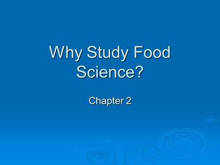 Why Study Food Science? Chapter 2.