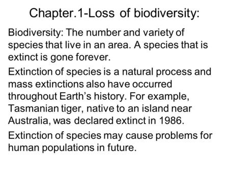 Chapter.1-Loss of biodiversity: Biodiversity: The number and variety of species that live in an area. A species that is extinct is gone forever. Extinction.