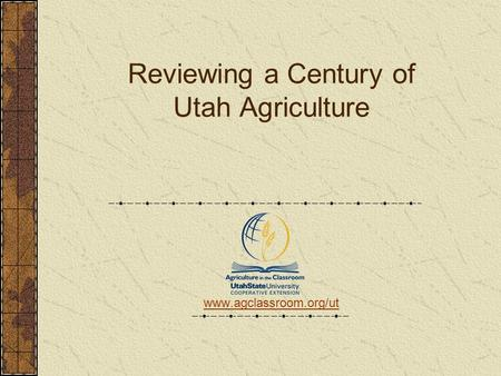 Reviewing a Century of Utah Agriculture www.agclassroom.org/ut.