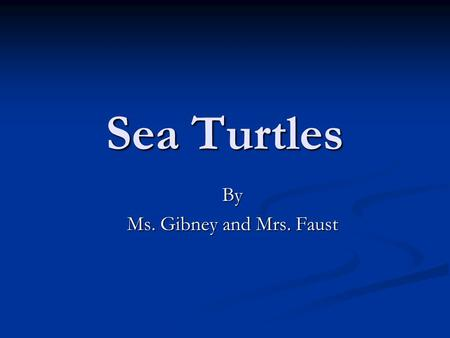 Sea Turtles By Ms. Gibney and Mrs. Faust. Habitat Tropical and subtropical seas throughout the world.