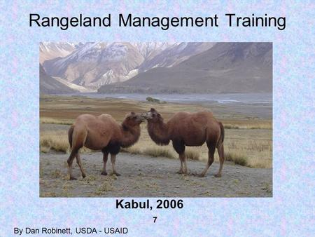 Rangeland Management Training By Dan Robinett, USDA - USAID 7 Kabul, 2006.