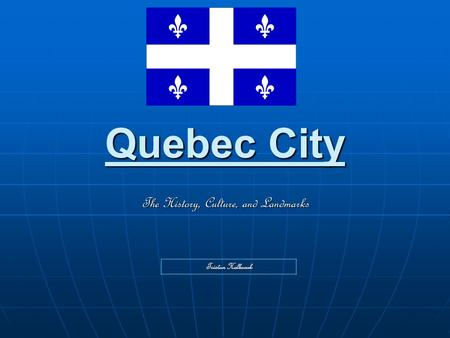 Quebec City The History, Culture, and Landmarks Tristan Holbrook.