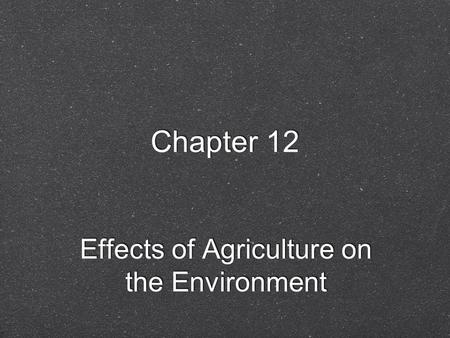 Chapter 12 Effects of Agriculture on the Environment.