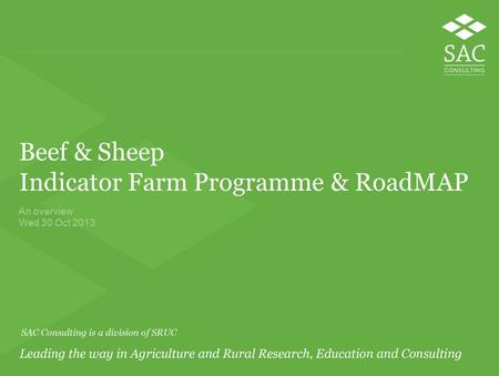 Beef & Sheep Indicator Farm Programme & RoadMAP An overview Wed 30 Oct 2013.