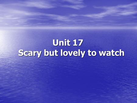 Unit 17 Scary but lovely to watch Unit 17 Scary but lovely to watch.