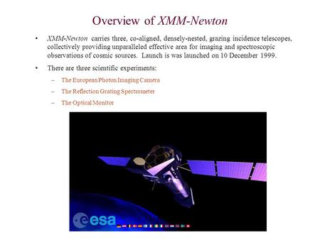Overview of XMM-Newton XMM-Newton carries three, co-aligned, densely-nested, grazing incidence telescopes, collectively providing unparalleled effective.