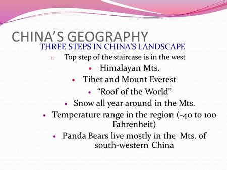 "CHINA'S GEOGRAPHY THREE STEPS IN CHINA'S LANDSCAPE 1. Top step of the staircase is in the west Himalayan Mts. Tibet and Mount Everest ""Roof of the World"""
