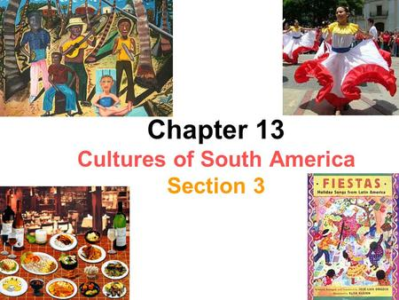 Chapter 13 Cultures of South America Section 3. Countries of northern South America were colonized from different European countries. Because of this,
