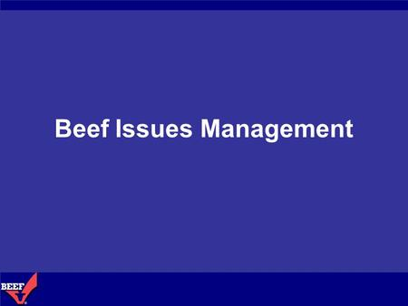 Beef Issues Management. Protect and Defend the Image of Beef Beef Issues Monitoring.