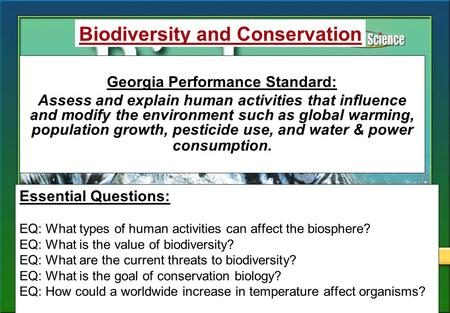 Essential Questions: EQ: What types of human activities can affect the biosphere? EQ: What is the value of biodiversity? EQ: What are the current threats.