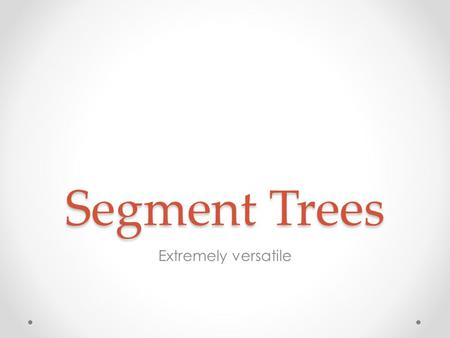 Segment Trees Extremely versatile. Basic Segment Tree void add(int pos, int val); int range_sum(int start, int end); Three ways below of visualizing it.