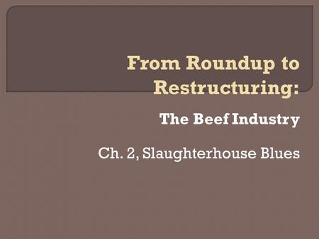 The Beef Industry Ch. 2, Slaughterhouse Blues From Roundup to Restructuring:
