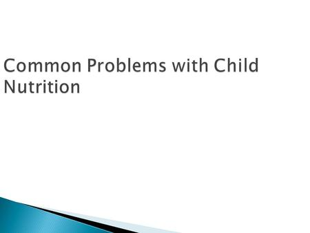 Common Problems with Child Nutrition.  Only wants to eat 1 food  Improper nutrition  Limits variety.