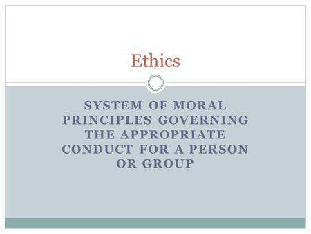 Ethics System of moral principles governing the appropriate conduct for a person or group.