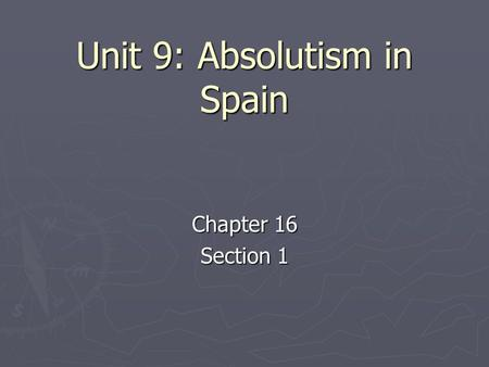 Unit 9: Absolutism in Spain Chapter 16 Section 1.