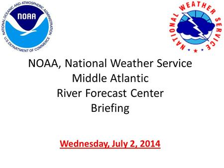 NOAA, National Weather Service Middle Atlantic River Forecast Center Briefing Wednesday, July 2, 2014.