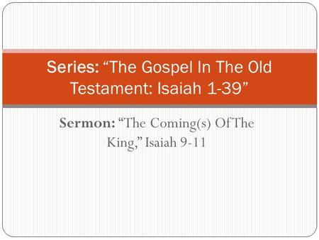 "Sermon: ""The Coming(s) Of The King,"" Isaiah 9-11 Series: ""The Gospel In The Old Testament: Isaiah 1-39"""