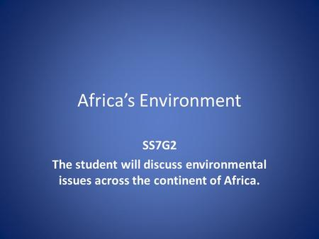 Africa's Environment SS7G2 The student will discuss environmental issues across the continent of Africa.