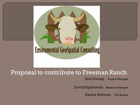 Proposal to contribute to Freeman Ranch Sara Dunlap Project Manager David Szpakowski Assistant Manager Natalie Bowman GIS Analyst.
