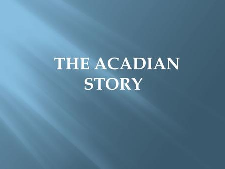 THE ACADIAN STORY Photo by Theresa Hardy Nova Scotia Map (Wikipedia.