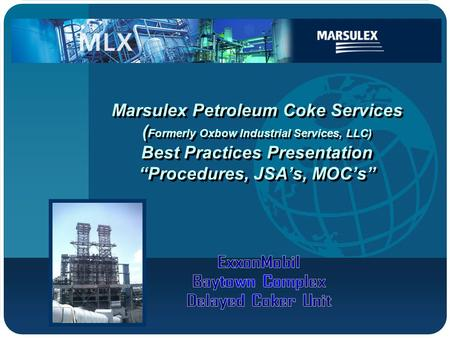 "Company LOGO Marsulex Petroleum Coke Services ( Formerly Oxbow Industrial Services, LLC) Best Practices Presentation ""Procedures, JSA's, MOC's"""